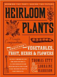 Heirloom Plants: A Complete Compendium Heritage Vegetables, Fruits, Herbs, & Flowers